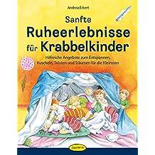 Sanfte Ruheerlebnisse für Krabbelkinder: Hilfreiche Angebote zum Entspannen, Kuscheln, Trösten und Träumen für die Kleinsten