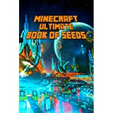 Minecraft: Ultimate Book of Seeds: Discover All Unbelievable Worlds Minecraft Has to Offer! The Masterpiece for all Minecraft Fans! (Unofficial Minecraft Books) (English Edition)