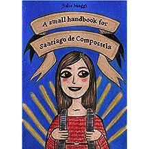 A small handbook for Santiago de Compostela (English Edition)