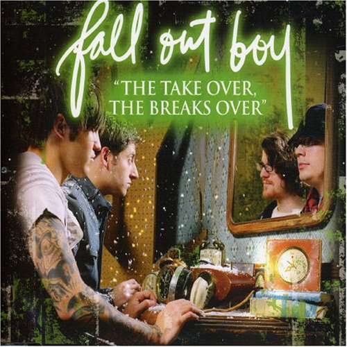 The Take Over, The Breaks Over By Fall Out Boy (2007-07-02)