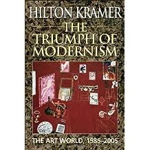 The Triumph of Modernism: The Art World, 1987-2005