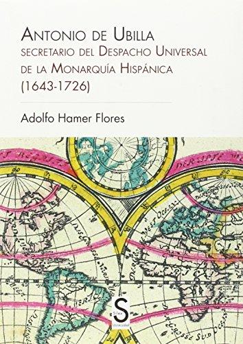Descargar Libro Antonio De Ubilla. Secretario Del Despacho Universal De La Monaquía Hispánica (Sílex Universidad) de Adolfo Hamer Flores