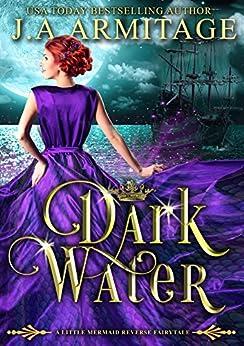 Dark Water (A Little Mermaid Reverse Fairytale Book 1) by [Armitage, J.A.]