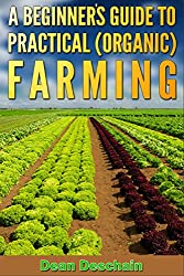 A Beginner's Guide to Practical (Organic) Farming (botanical, home garden, horticulture, garden, landscape, plants, gardening) (English Edition)