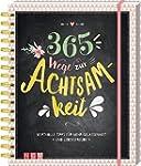 365 Wege zur Achtsamkeit: Wertvolle T...