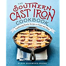 The Southern Cast Iron Cookbook: Comforting Family Recipes to Enjoy and Share (English Edition)
