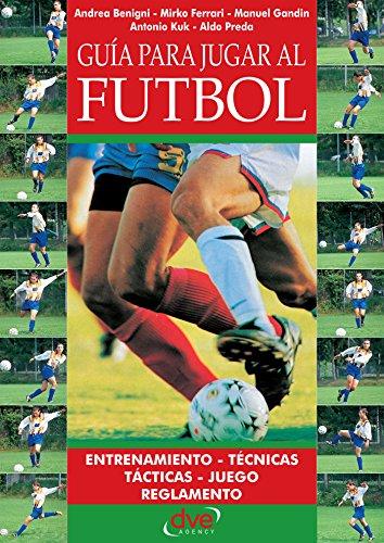 Guía para jugar a fútbol eBook: Andrea Benigni, Mirko Ferrari ...
