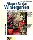 Pflanzen für den Wintergarten. Pflanzenwahl und Gestaltungs-Ideen. Die schönsten Grün- und Blütenpflanzen fürs Warm- und Kalthaus. Mit Tips fürs Einrichten, Gestalten, Pflegen