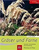 Gräser und  Farne: Alle wichtigen Arten und Sorten im Porträt. Auswahl, Verwendung und Gestaltung. Pflanzung und Pflege. Der zuverlässige Gartenberater