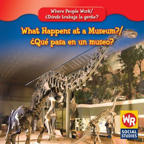 What Happens at a Museum?/Que Pasa En Un Museo? (Where People Work/Donde Trabaja La Gente?) por Lisa M. Guidone