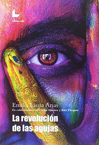 LA REVOLUCIÓN DE LAS AGUJAS por Emilia Laura Arias