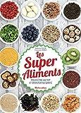 Les Super Aliments - Pour être au top et booster sa santé