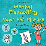 Life Skills Series – Mental Flexibility OR Move The Picture (Children's Life Skills Series Book 6)