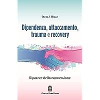 Dipendenza, attaccamento, trauma e recovery. Il potere della connessione