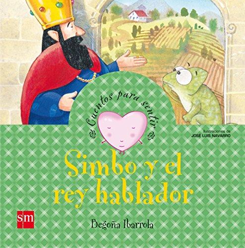 Simbo Y El Rey Hablador/ Simbo And The Talkative King (cuentos Para Sentir/ Stories To Feel)