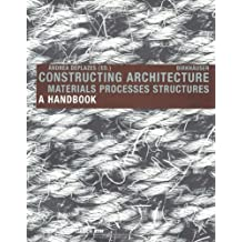 Constructing Architecture: Materials, Processes, Structures: A Handbook: 1st (First) Edition