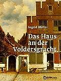 Das Haus an der Voldersgracht: Ein Vermeer-Roman
