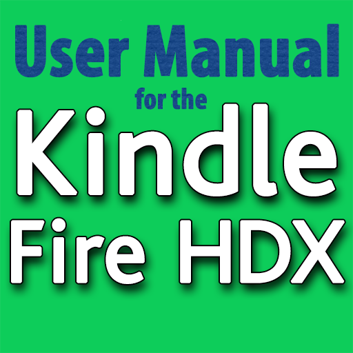 Complete User Manual for the Kindle Fire HDX