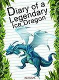 Diary Of A Legendary Ice Dragon (Animal Diary Book 43)