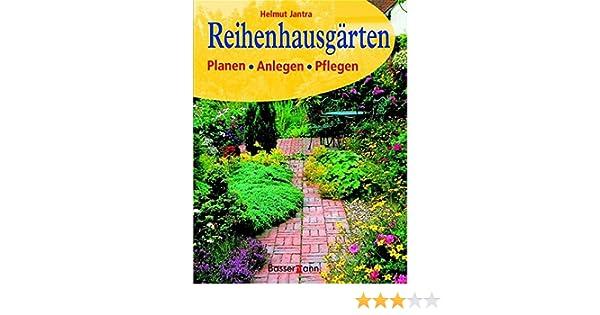 Reihenhausgärten. Planen - Anlegen - Pflegen: Amazon.de: Helmut ...