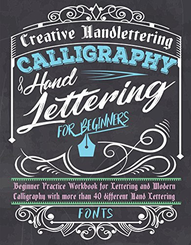 Calligraphy & Hand Lettering for Beginners: Beginner Practice Workbook for Lettering and Modern Calligraphy with more than 40 different Hand Lettering Fonts por Creative Handlettering