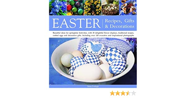 Easter recipes gifts and decorations beautiful ideas for easter recipes gifts and decorations beautiful ideas for springtime festivities with 30 delightful flower displays traditional recipes crafted 100 negle Images