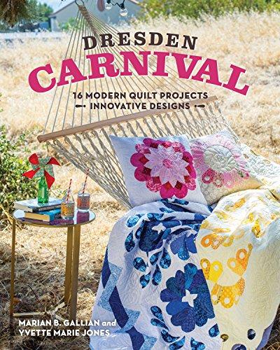 Dresden Carnival: 16 Modern Quilt Projects, Innovative Designs Teller Quilt