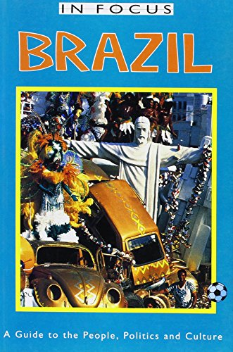 Brazil: A Guide to the People, Politics and Culture (In Focus Guides)