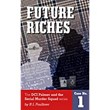 Future Riches: A Detective Chief Superintendent Palmer Serial Crime Squad novel. (DCS Palmer and the Serial Murder Squad Book 1)