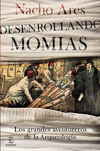 Desenrollando momias: Los grandes aventureros de la arqueología (Fuera de colección) por Nacho Ares