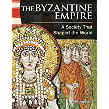 The Byzantine Empire (World History): A Society That Shaped the World (Primary Source Readers)