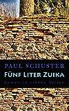 Fünf Liter Zuika: Roman in sieben Teilen (Literatur aus Siebenbürgen)