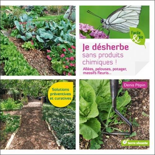 Je dsherbe sans produits chimiques ! : Alles, pelouses, potager, massifs fleuris