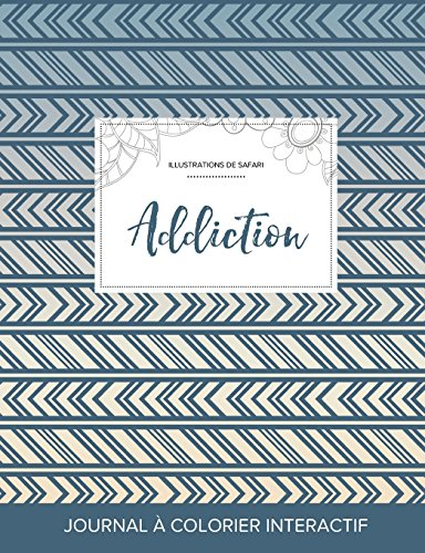 Journal de Coloration Adulte: Addiction (Illustrations de Safari, Tribal) par Courtney Wegner