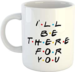 iKraft I'll Be There for You Printed Coffee Mug for Friendship Day- Ideal Gift for Friends/Bestfriends