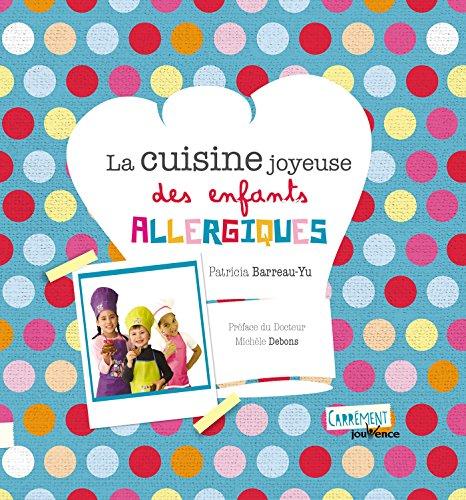 La cuisine joyeuse des enfants allergiques (Carrément Jouvence) par Patricia Barreau-Yu