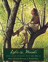 Into the Woods: John James Audubon Lives His Dream by Robert Burleigh (2011-12-20)