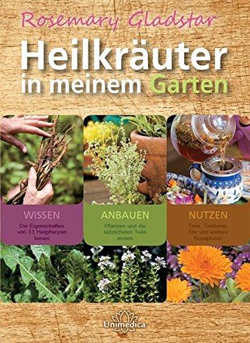 Heilkräuter in meinem Garten: 33 wichtige Heilkräuter selbst anpflanzen, ernten und verwenden (Essen Garten)