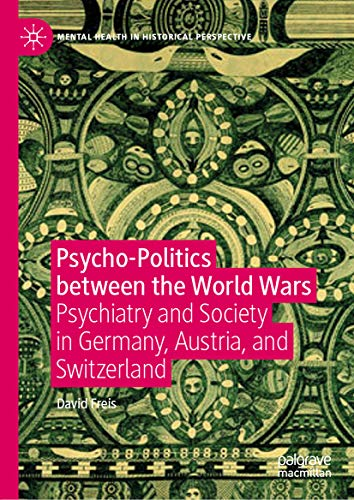 Psycho-Politics between the World Wars: Psychiatry and Society in Germany, Austria, and Switzerland (Mental Health in Historical Perspective) (English Edition)
