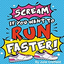 Scream If You Want to Run Faster