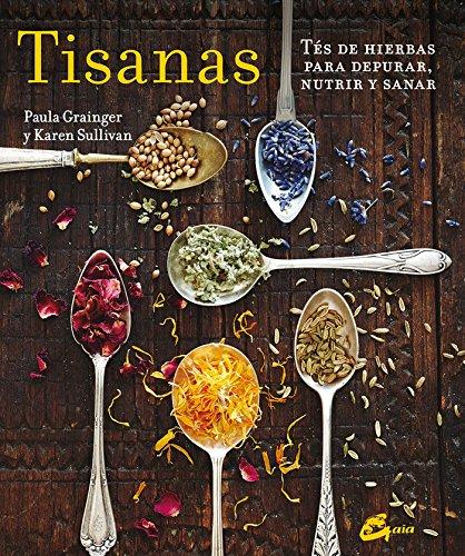 Tisanas. Tés De Hierbas Para Depurar, Nutrir Y Sanar (Salud natural)