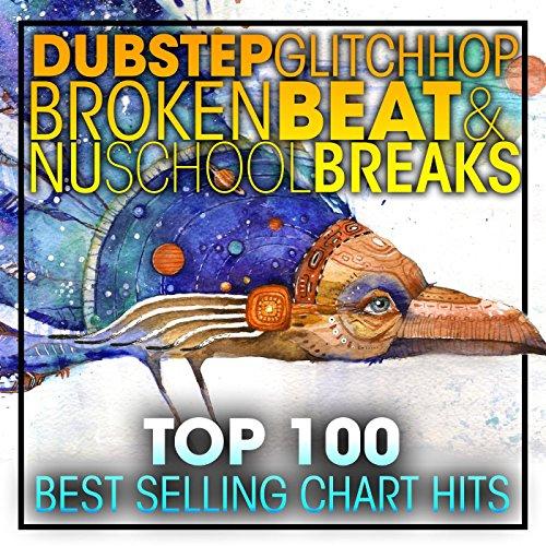 Dubstep Glitch Hop Broken Beat & Nu School Breaks Top 100 Best Selling Chart Hits (2hr DJ Mix)