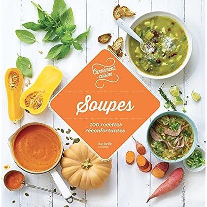 Soupes - 100 recettes réconfortantes (Carrément cuisine)