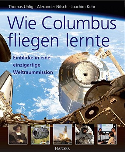 Wie Columbus fliegen lernte: Einblicke in eine einzigartige Weltraummission