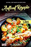 AUFLAUF REZEPTE, Leckere Rezepte aus dem Ofen, einfach und schnelles gekocht.: Ich Will - DIE MAGIE AUS DEM OFEN - 66 Rezepte zum Verlieben (66 Rezepte zum Verlieben, Teil 21)