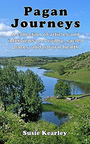 ebook: Pagan Journeys: A collection of articles and interviews on Druidry, sacred places, and natural health (B01A2KLF4W)
