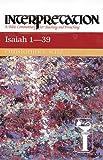 Isaiah 1-39 Interpretation (Interpretation: A Bible Commentary for Teaching and Preaching)