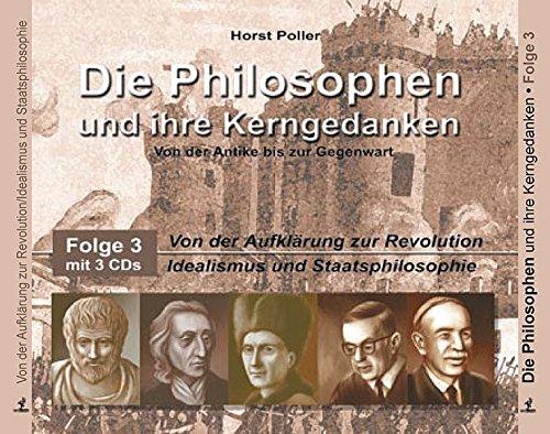 Die Philosophen und ihre Kerngedanken: Folge 3: Von der Aufklärung zur Revolution - Idealismus und Staatsphilosophie