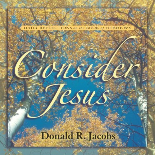 Consider Jesus: Daily Reflections on the Book of Hebrews