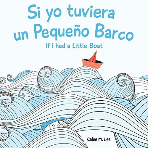 Si yo tuviera un Pequeno Barco/ If I had a Little Boat par Calee M. Lee